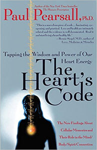The Heart's Code: Tapping the Wisdom and Power of Our Heart Energy by Paul Pearsall