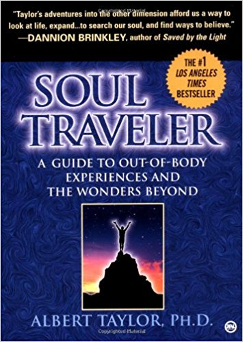 Soul Traveler: A Guide to Out-of-Body Experiences and the Wonders Beyond by Albert Taylor