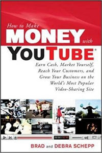 How to Make Money with YouTube: Earn Cash, Market Yourself, Reach Your Customers, and Grow Your Business  by - Brad Schepp and Debra Schepp