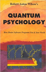 Quantum Psychology: How Brain Software Programs You & Your World - by Robert Anton Wilson