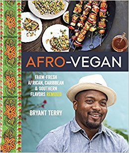 Afro-Vegan: Farm-Fresh African, Caribbean, and Southern Flavors Remixed Book - by Bryant Terry