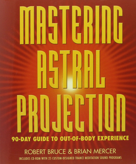 Mastering Astral Projection: 90-day Guide to Out-of-Body Experience - by Robert Bruce