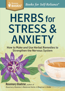 Herbs for Stress & Anxiety - How to Make and Use Herbal Remedies - by Rosemary Gladstar