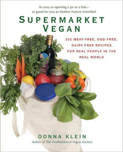 Supermarket Vegan: 225 Meat-Free, Egg-Free, Dairy-Free Recipes for Real People in the Real World by Donna Klein
