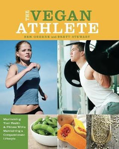 The Vegan Athlete: Maximizing Your Health & Fitness While Maintaining a Compassionate Lifestyle Book - by  Ben Greene and Brett Stewart