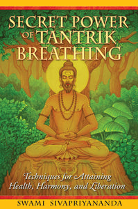 Secret Power of Tantrik Breathing: Techniques for Attaining Health, Harmony, and Liberation - by Swami Sivapriyananda