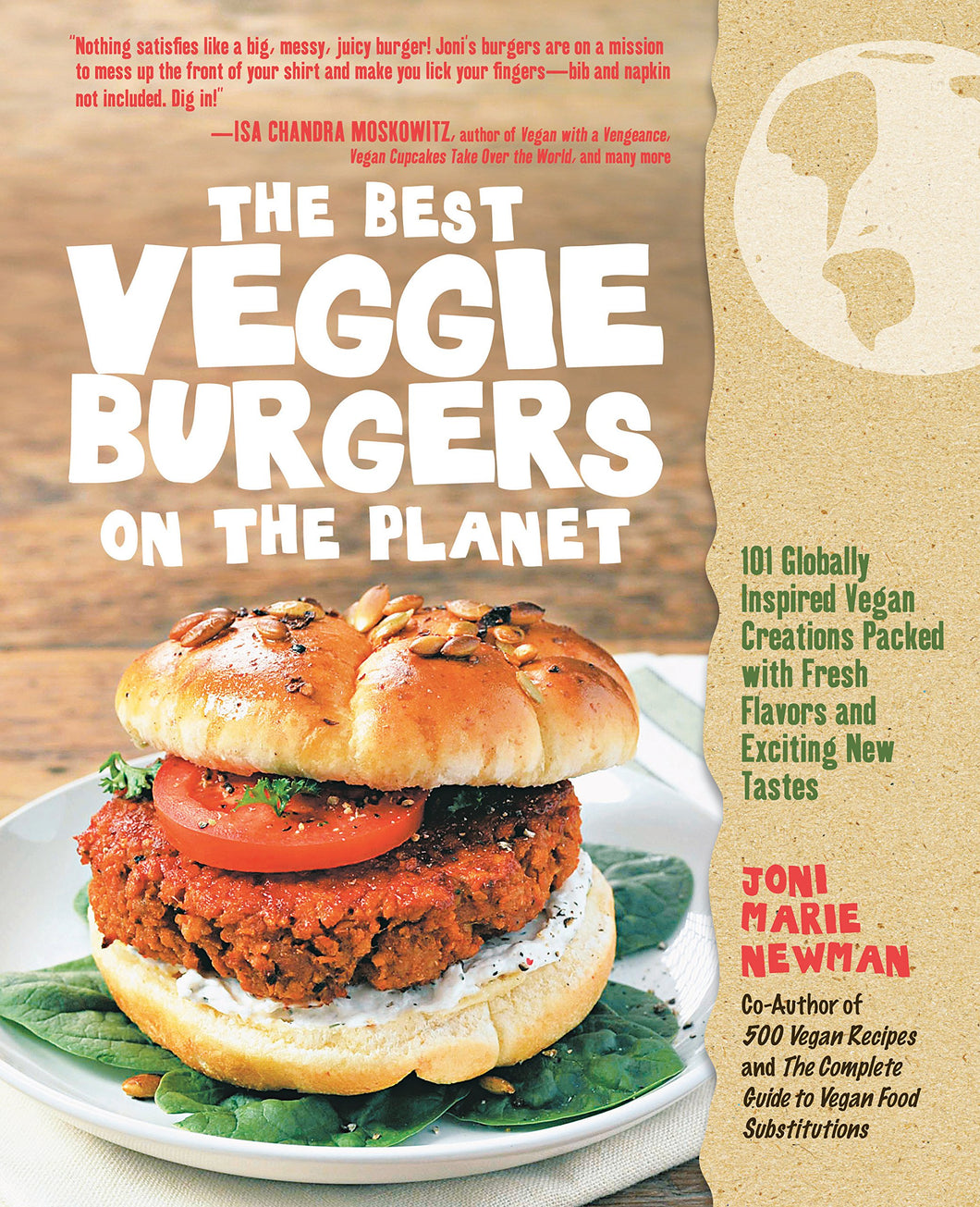 The Best Veggie Burgers on the Planet: 101 Globally Inspired Vegan Creations Packed with Fresh Flavors and Exciting New Tastes - by Joni Marie Newman