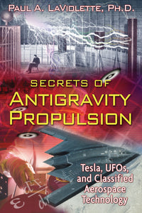 Secrets of Antigravity Propulsion: Tesla, UFOs, and Classified Aerospace Technology - by  Paul A. LaViolette