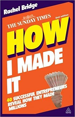 How I Made It - 40 Successful Entrepreneurs Reveal How They Made Millions Kindle Edition by Rachel Bridge