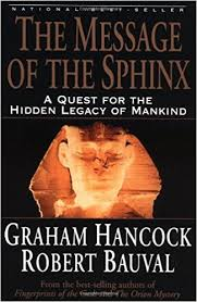 The Message of the Sphinx: A Quest for the Hidden Legacy of Mankind 1st Edition by Graham Hancock