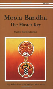Moola Bandha: The Master Key - by Swami Buddhananda