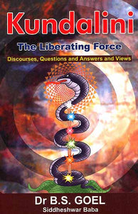 Kundalini The Liberating Force - by Dr. B. S. Goel