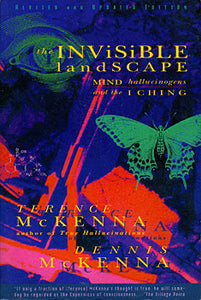 The Invisible Landscape: Mind, Hallucinogens & the I Ching - by Dennis J. McKenna, Terence McKenna