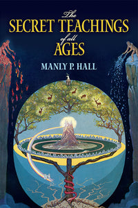 Secret Teachings of All Ages: An Encyclopedic Outline of Masonic, Hermetic, Quabbalistic, and Ro - by Manly P. Hall,