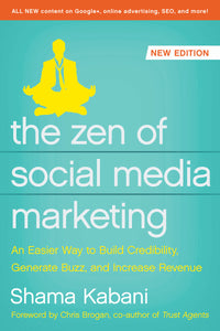 The Zen of Social Media Marketing: An Easier Way to Build Credibility, Generate Buzz, and Increase Revenue by - Shama Kabani
