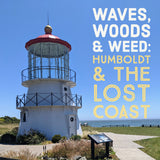 Waves, Woods & Weed Tour: Humboldt & The Lost Coast - All-Inclusive Getaway Package