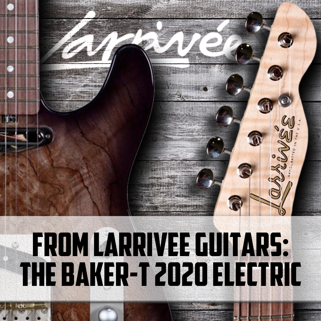 The Larrivee Baker-T Electric