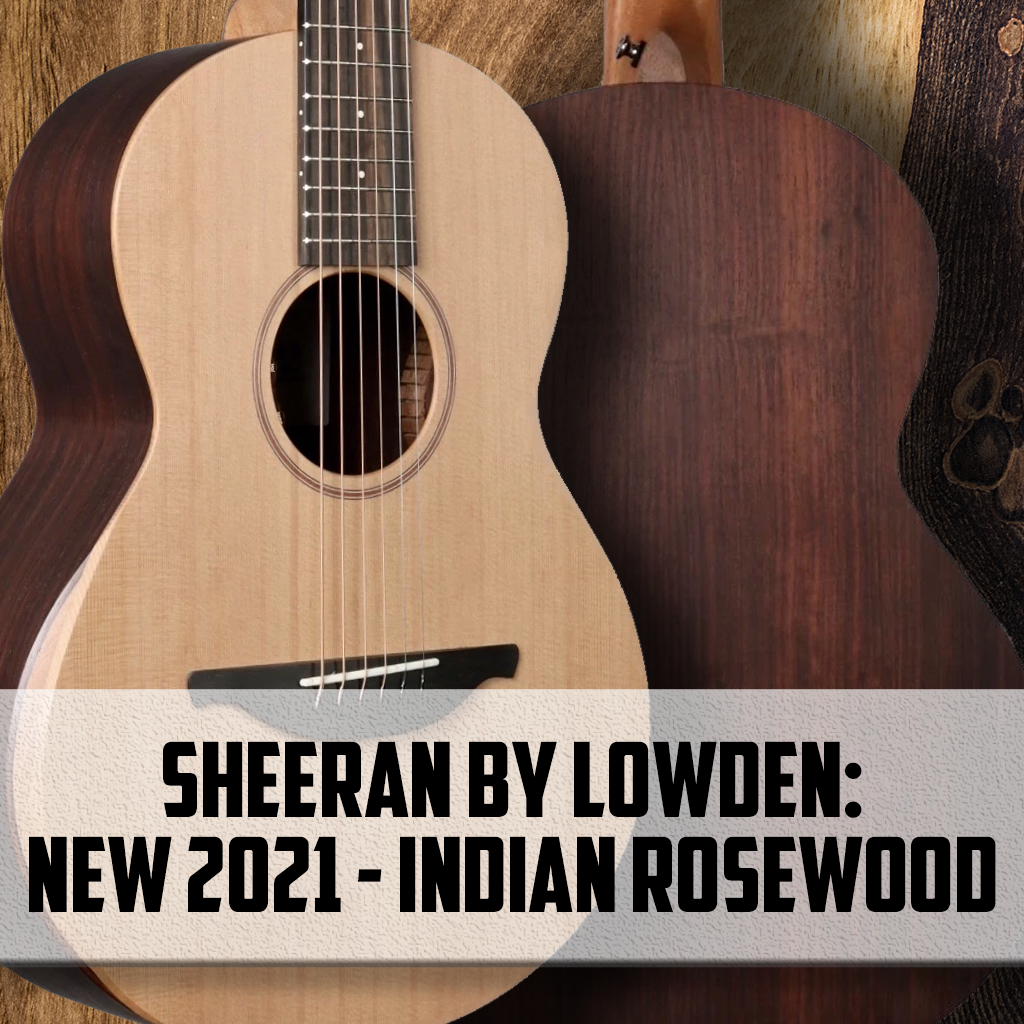 Sheeran by Lowden:  New for 2021 - Indian Rosewood!