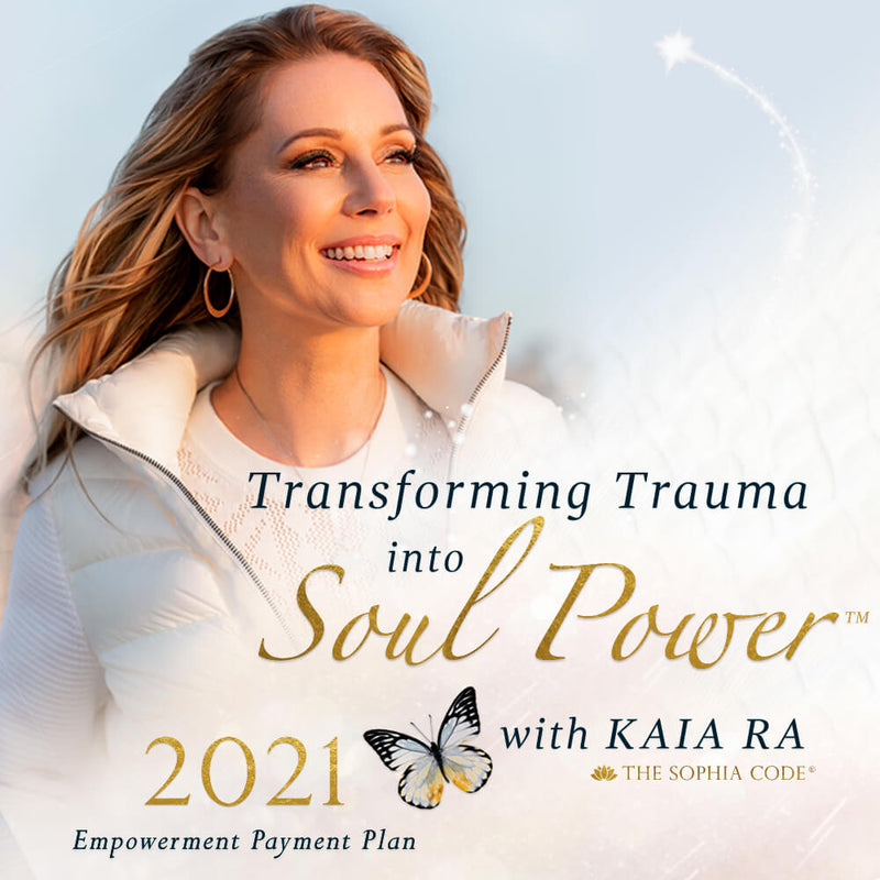 Transforming Trauma Into Soul Power Payment Plan| Kaia Ra | The Sophia Code