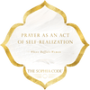 """Prayer as an Act of Self-Realization"" — White Buffalo Woman, The Sophia Code 