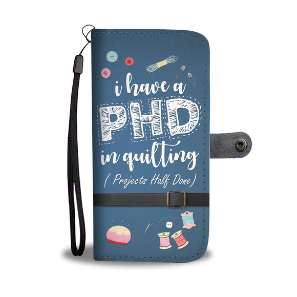 PHD in Quilting Wallet Phone Case Custom Printed Leather-like