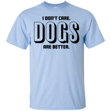Dogs Are Better Short Sleeve T-Shirt Dog Mom Dad Cotton Adult Unisex
