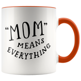 Mom Means Everything Color Accent Ceramic Mugs 11oz Cup Double Sided Print