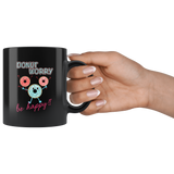 Donut Worry Be Happy Black Ceramic Mug 11oz Coffee Cup Double Sided Print