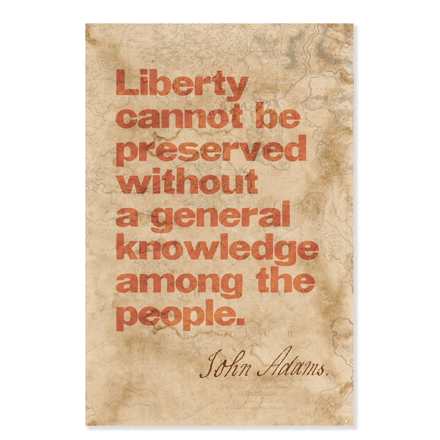 Liberty Cannot Be Preserved Without... John Adams