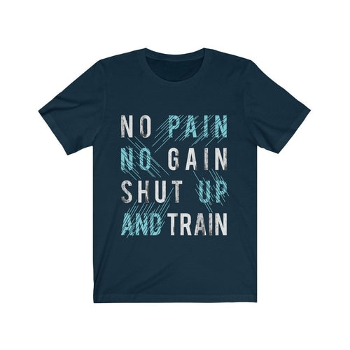 No Pain No Gain Shut Up and Train Tee