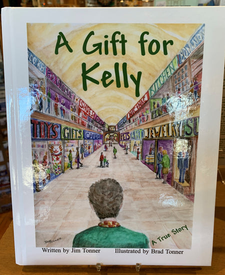 "The hardcover edition of  ""A Gift for Kelly"" Written by Jim Tonner and Illustrated by Brad Tonner is now available"