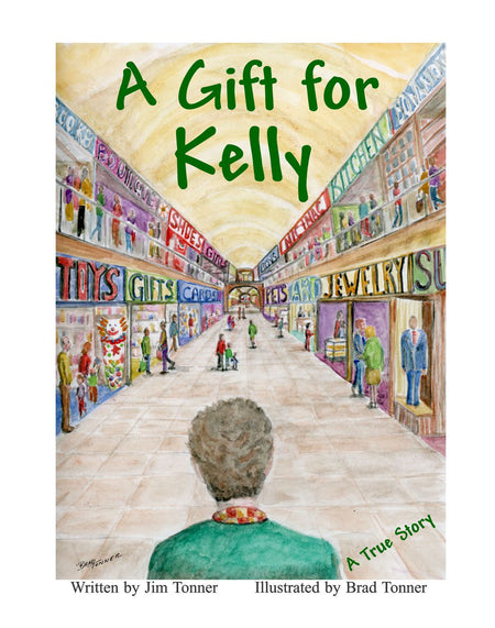 """A Gift for Kelly"" Written by Jim Tonner and Illustrated by Brad Tonner. It is Kelly Nolan Tonner Birthday and Jim goes in search of the perfect gift.s"