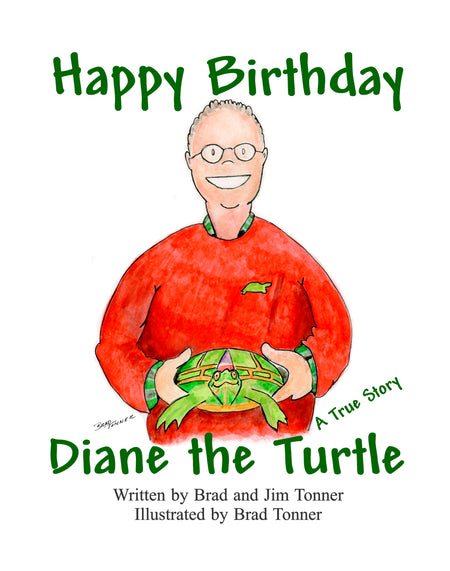 Happy Birthday Diane the Turtle written by Brad and Jim Tonner. Illustrated by Brad Tonner