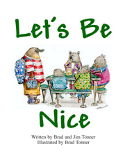Let's Be Nice written by Jim and Brad Tonner, Illustrated by Brad Tonner