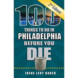 100 Things to Do in Philadelphia Before You Die (2nd edition)