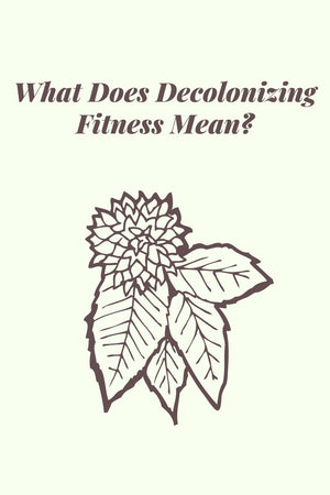 What Does Decolonizing Fitness Mean?