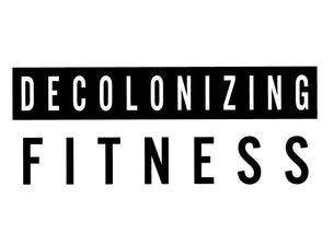 Decolonizing Fitness