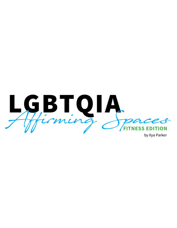 E-Book- LGBTQIA Affirming Spaces Training Manual Pt 2: Fitness Edition