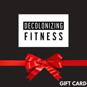 Decolonizing Fitness Gift Card