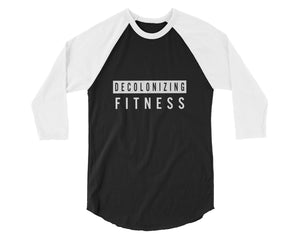 """Decolonizing Fitness"" 3/4 Length Baseball Tees"