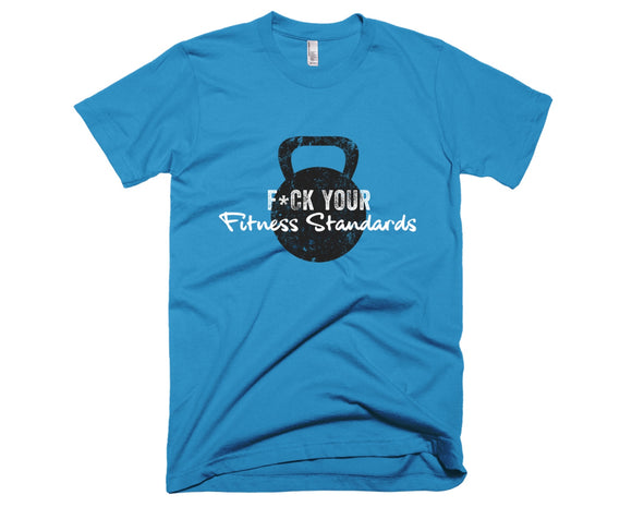 "Unisex ""F*CK Your Fitness Standards"" Tees"