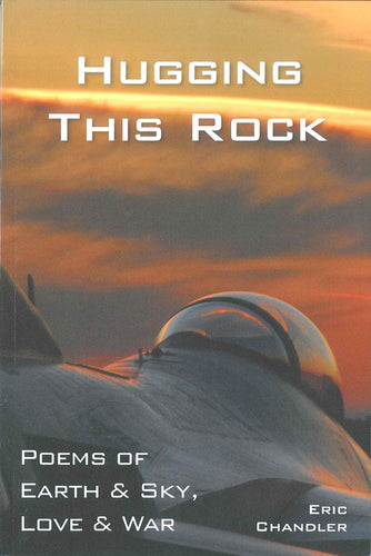 Hugging this Rock: Poems of Earth & Sky, Love & War