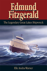 Wreck of the Edmund Fitzgerald: The Legendary Great Lakes Shipwreck