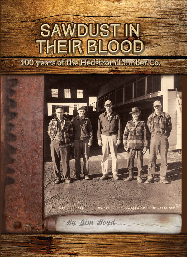 Sawdust in their Blood: 100 years of the Hedstrom Lumber Co.