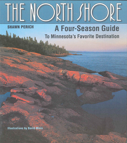 The North Shore: A Four-Season Guide to Minnesota's Favorite Destination