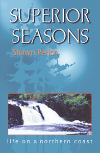 Superior Seasons. Tales of living on the North Shore of Lake Superior by Minnesota author Shawn Perich.