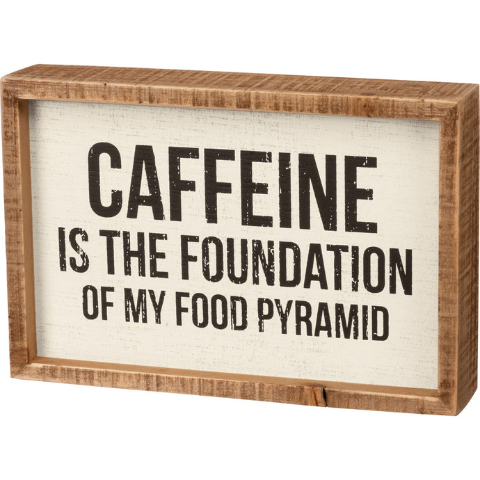 Caffeine is the Foundation Box Sign