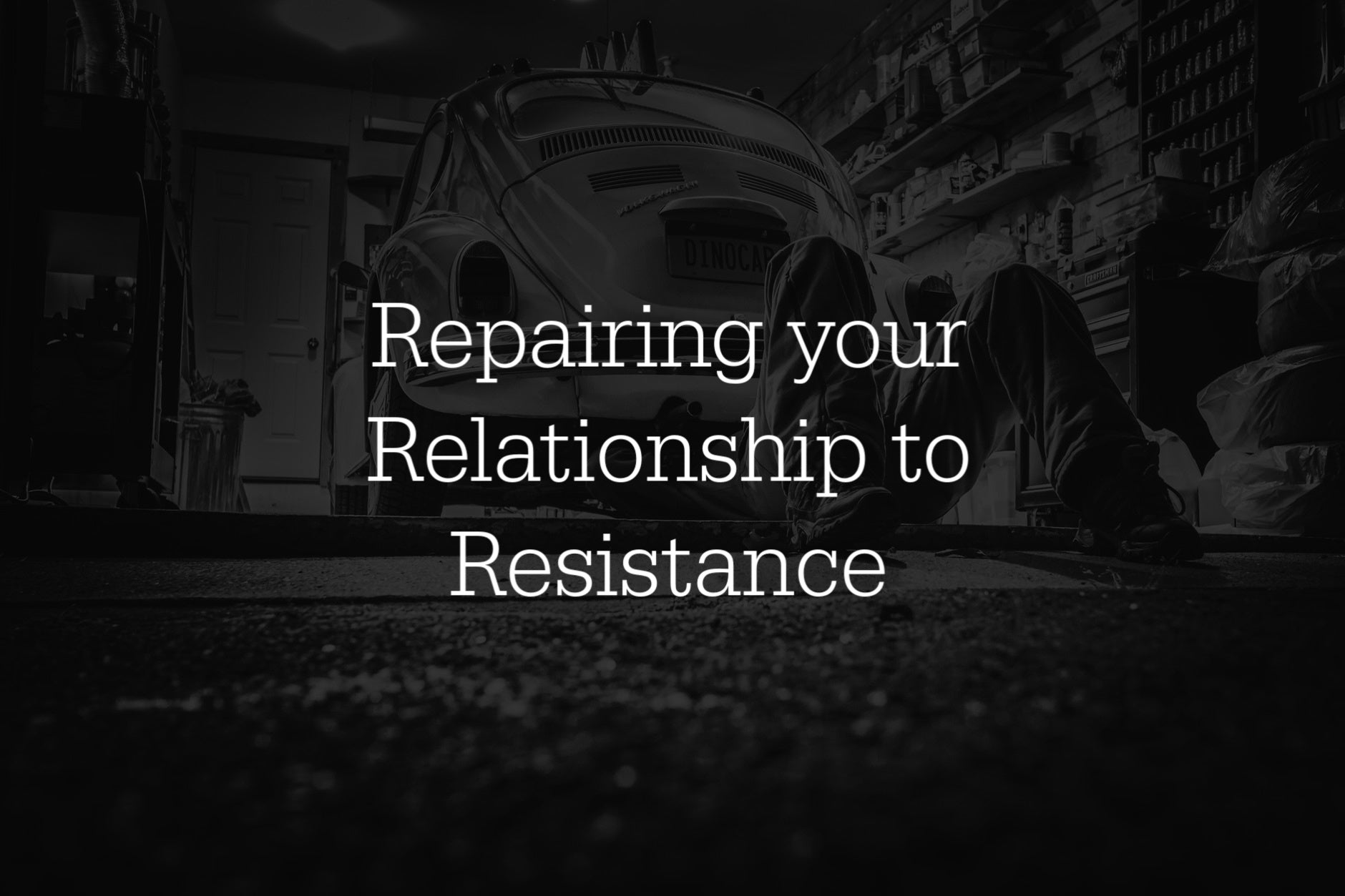 Repairing your relationship to resistance
