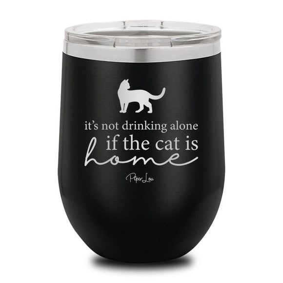 Its Not Drinking Alone If The Cat Is Home Wine Cup - Yip & Purr® Official Website