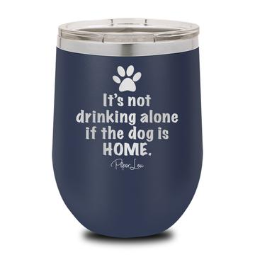 It's Not Drinking Alone if the Dog is Home Wine Cup - Yip & Purr® Official Website
